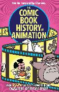 Cover-Bild zu Van Lente, Fred: The Comic Book History of Animation: True Toon Tales of the Most Iconic Characters, Artists and Styles!