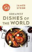 Cover-Bild zu Steen, James: The 50 Greatest Dishes of the World