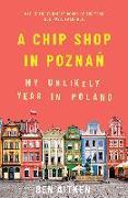 Cover-Bild zu Aitken, Ben: A Chip Shop in Poznan