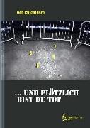 Cover-Bild zu Rauchfleisch, Udo: und plötzlich bist du tot