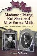 Cover-Bild zu DeLong, Thomas A.: Madame Chiang Kai-Shek and Miss Emma Mills
