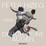 Cover-Bild zu Durch deine Augen (ungekürzt) (Audio Download) von Høeg, Peter