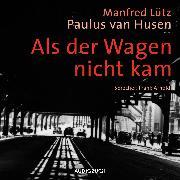 Cover-Bild zu Als der Wagen nicht kam (ungekürzt) (Audio Download) von Lütz, Manfred