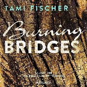 Cover-Bild zu Burning Bridges (ungekürzt) (Audio Download) von Fischer, Tami