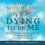 Cover-Bild zu Dying To Be Me (Audio Download) von Moorjani, Anita