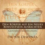 Cover-Bild zu Den Körper auf ein neues Bewusstsein ausrichten von Dispenza, Dr. Joe