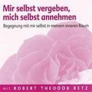 Cover-Bild zu Mir selbst vergeben, mich selbst annehmen von Betz, Robert
