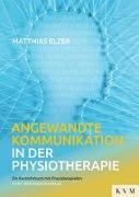Cover-Bild zu Elzer, Matthias: Angewandte Kommunikation in der Physiotherapie