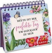 Cover-Bild zu Heute ist der perfekte Tag, um glücklich zu sein von Groh Redaktionsteam (Hrsg.)