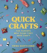 Cover-Bild zu Quick Crafts for Parents Who Think They Hate Craft von Scott-Child, Emma