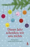 Cover-Bild zu Dieses Jahr schenken wir uns nichts von Kampa, Daniel (Hrsg.)