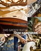 Cover-Bild zu Das grosse Buch vom Handwerk von Schneyder, Achim (Zusammengest.)