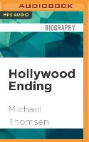 Cover-Bild zu Hollywood Ending: Mutations of Money at the End of the Movie Industry von Thomsen, Michael