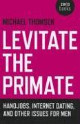 Cover-Bild zu Levitate the Primate: Handjobs, Internet Dating, and Other Issues for Men von Thomsen, Michael