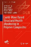Cover-Bild zu Lammering, Rolf (Hrsg.): Lamb-Wave Based Structural Health Monitoring in Polymer Composites (eBook)