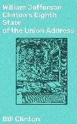 Cover-Bild zu William Jefferson Clinton's Eighth State of the Union Address (eBook) von Clinton, Bill