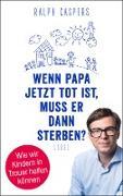 Cover-Bild zu Wenn Papa jetzt tot ist, muss er dann sterben? (eBook)