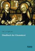 Cover-Bild zu Handbuch der Glasmalerei von Fischer, Josef Ludwig