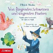 Cover-Bild zu Von fliegenden Schweinen und singenden Fischen. Zauberhafte Geschichten für Klein und Groß (Audio Download) von Maske, Ulrich