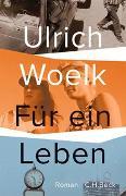 Cover-Bild zu Für ein Leben von Woelk, Ulrich