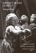 Cover-Bild zu Kindheit in der Schweiz. Fotografien von Pfrunder, Peter (Hrsg.)
