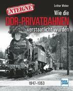 Cover-Bild zu Enteignet - Wie die DDR-Privatbahnen verstaatlicht wurden