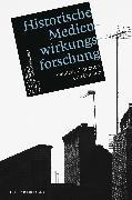 Cover-Bild zu Historische Medienwirkungsforschung (eBook) von Birkner, Thomas (Hrsg.)