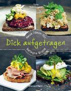 Cover-Bild zu Hahnemann, Trine: Dick aufgetragen: Neue Ideen für belegte Brote
