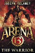 Cover-Bild zu Arena 13: The Warrior (eBook) von Delaney, Joseph