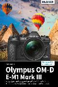 Cover-Bild zu Olympus OM-D E-M1 Mark III: Für bessere Fotos von Anfang an! (eBook) von Spona, Helma