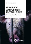 Cover-Bild zu Was sich am Fleisch entscheidet (eBook) von Hagendorff, Thilo