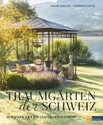 Cover-Bild zu Traumgärten der Schweiz von Fasolin, Sarah