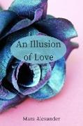 Cover-Bild zu An Illusion of Love (eBook) von Alexander, Mara