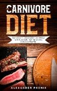 Cover-Bild zu The Carnivore Diet: Learn How to Lose Weight in Just 30 days with A Low Carb, High Protein Diet. Includes A Meal Plan (Losing Weight and Eating Healthy, Burning Fat and Improving Lifestyle) (eBook) von Phenix, Alexander
