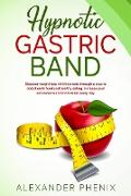 Cover-Bild zu Hypnotic Gastric Band: Discover Weight Loss with Hypnosis Through a Stop to Addiction to Food and Healthy Eating Increase your Self-Esteem and Motivation Every Day (Losing Weight and Eating Healthy, Burning Fat and Improving Lifestyle) (eBook) von Phenix, Alexander