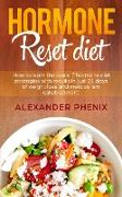Cover-Bild zu Hormone Reset Diet: How to Learn the Basic 7 Hormone Diet Strategies with Results in Just 21 Days of Weight Loss and Metabolism Establishment (Losing Weight and Eating Healthy, Burning Fat and Improving Lifestyle) (eBook) von Phenix, Alexander