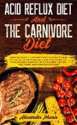 Cover-Bild zu Acid Reflux Diet and The Carnivore Diet: How to Learn to Lose Weight with a Food Plan in Just 30 Days with Vegan and Carnivorous Recipes, through Meal Planning with Fish, Meat and Gluten-Free Foods (Losing Weight and Eating Healthy, Burning Fat and Improving Lifestyle) (eBook) von Phenix, Alexander