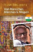Cover-Bild zu Von Menschen, Märchen & Moguln (eBook) von Schottenberg, Michael