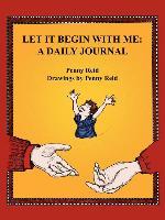 Cover-Bild zu Let It Begin with Me: A Daily Journal von Reid, Penny