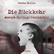 Cover-Bild zu Die Rückkehr - Joseph Springs Geschichte (Ungekürzt) (Audio Download) von Keller, Stefan