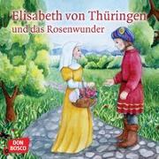 Cover-Bild zu Elisabeth von Thüringen und das Rosenwunder. Mini-Bilderbuch von Fastenmeier, Catharina