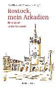 Cover-Bild zu Rostock, mein Arkadien (eBook) von Dettmann, Matthias (Hrsg.)