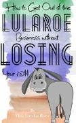Cover-Bild zu How to Get Out of the LuLaRoe Business Without Losing your @$$: And What Business to Open Next! (eBook) von Rowe, Mrs. Lou La