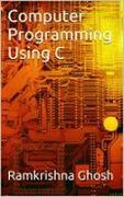 Cover-Bild zu Computer Programming Using C (eBook) von Ghosh, Ramkrishna