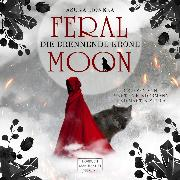 Cover-Bild zu Die brennende Krone - Feral Moon, (ungekürzt) (Audio Download) von Lionera, Asuka