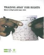 Cover-Bild zu Trading Away Our Rights: Women Working in Global Supply Chains von Raworth, Kate
