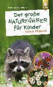 Cover-Bild zu Der große Naturführer für Kinder: Tiere und Pflanzen von Hecker, Frank und Katrin