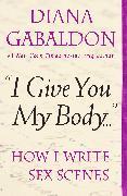 Cover-Bild zu I Give You My Body (eBook) von Gabaldon, Diana