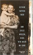 Cover-Bild zu Ihr sollt wissen, dass wir noch da sind von Foer, Esther Safran