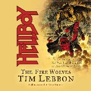 Cover-Bild zu Hellboy: The Fire Wolves (Unabridged) (Audio Download) von Lebbon, Tim